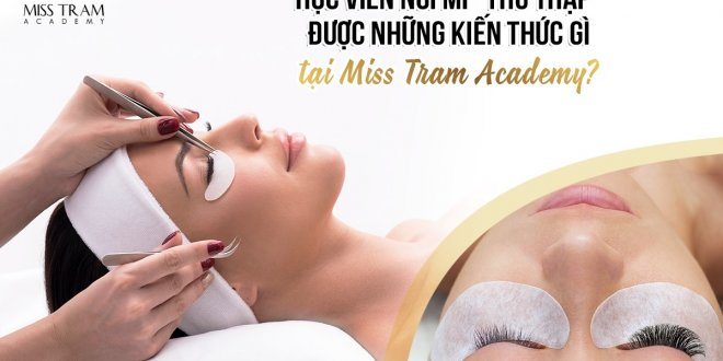 What Knowledge Do Eyelash Extension Students Acquire At Miss Tram Academy